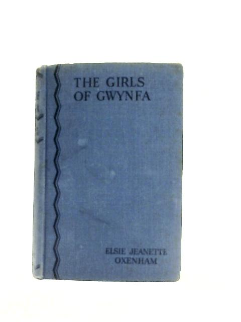 The Girls of Gwynfa By Elise J. Oxenham