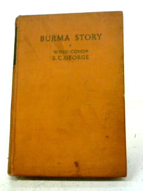 Burma Story By Wing-Commander, S. C. George