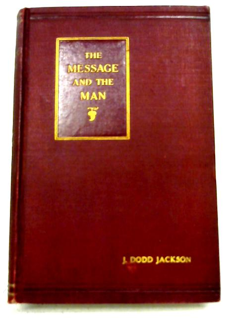 The Message and the Man: Some Essentials of Effective Preaching By J. Dodd Jackson