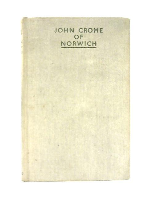 John Crome of Norwich By R. H. Mottram