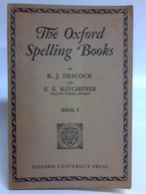 The Oxford Spelling Books. Book I By R.J. Deacock & E.E. Kitchener
