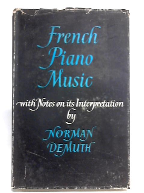 French Piano Music: A Survey with Notes on its Performance By Norman Demuth