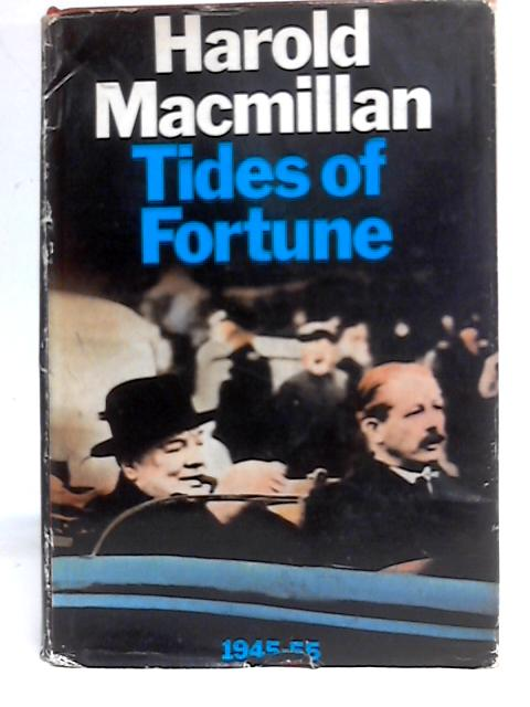 Tides of Fortune 1945-55 By Harold Macmillan
