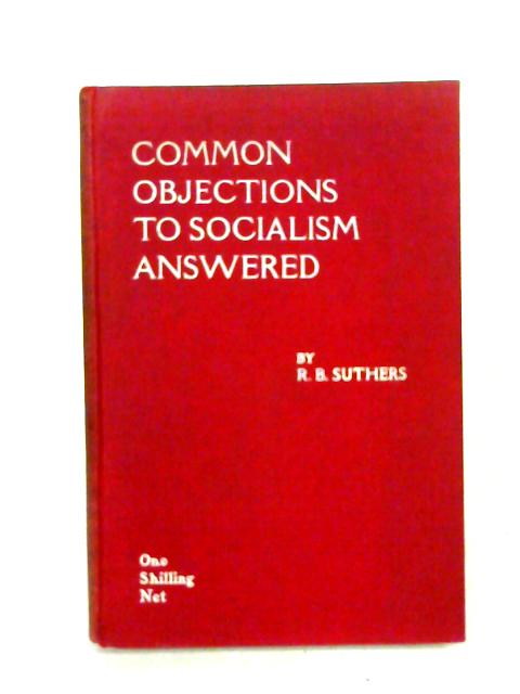 Common Objections to Socialism Answered By R. B. Suthers