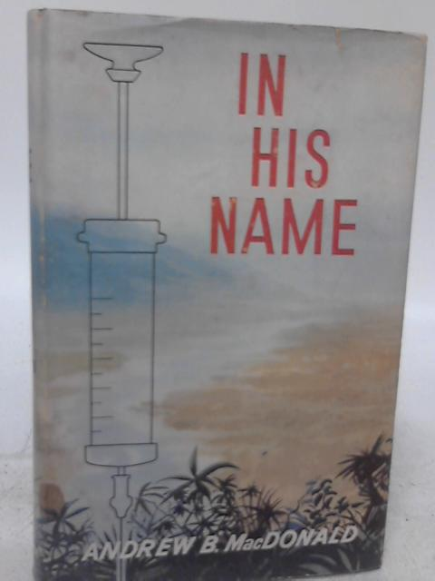In His Name By Andrew B. Macdonald