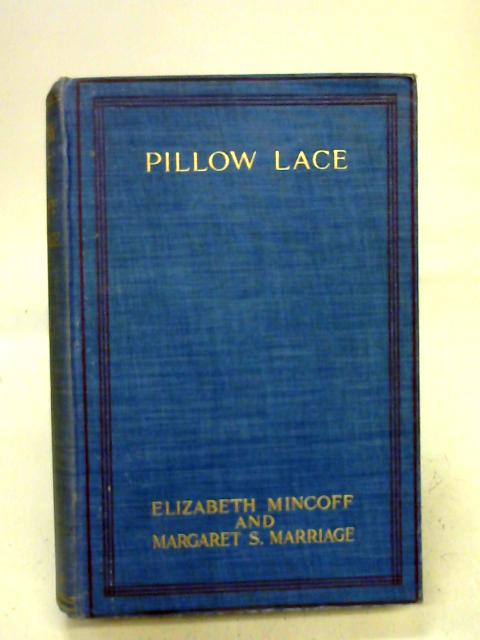 Pillow Lace - A Practical Handbook By E. Mincoff and M.S. Marriage