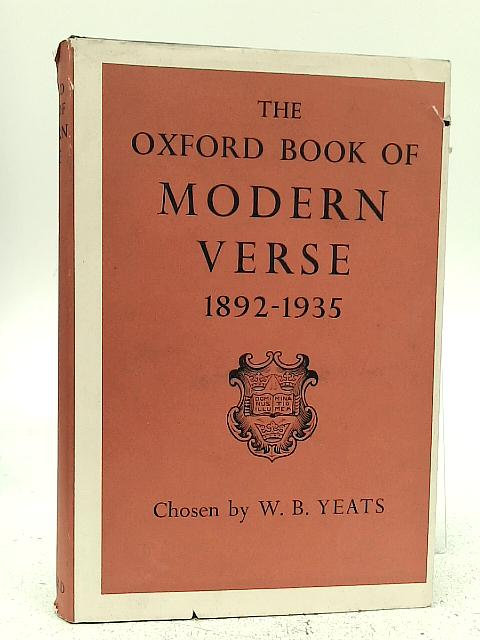 The Oxford Book of Modern Verse 1892-1935 By W. B. Yeats
