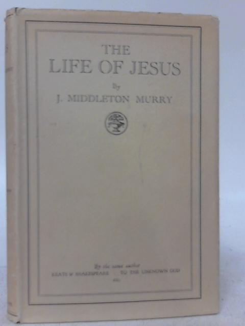 The Life of Jesus By J. M. Murry