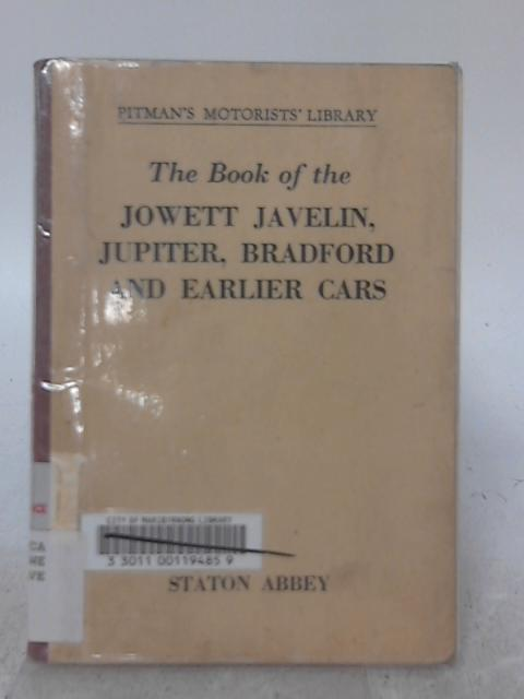 The Book of the Jowett Javelin, Jupiter, Bradford and Earlier Cars: A Complete Practical Handbook For Owners of all Models By Staton Abbey