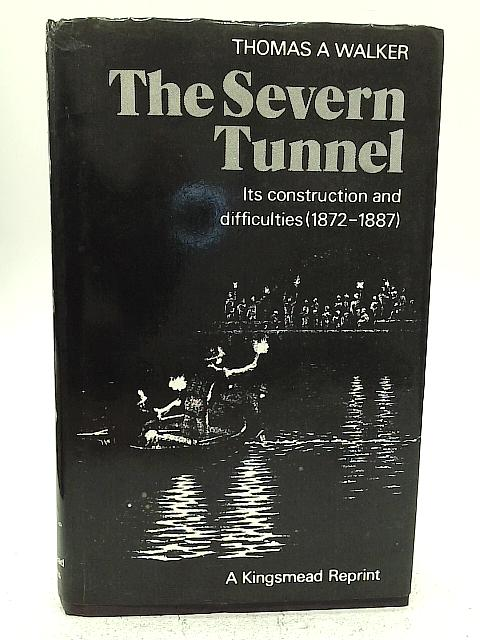 Severn Tunnel: Its Construction and Difficulties, 1872-87 By Thomas A. Walker
