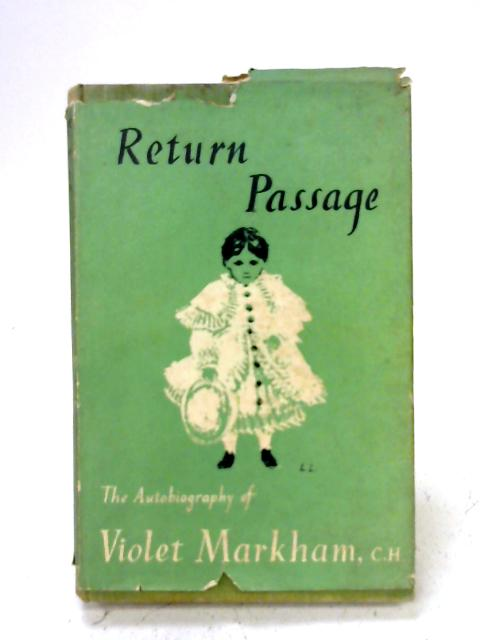 Return passage: The autobiography of Violet R.Markham, C.H By Violet Rosa Markham