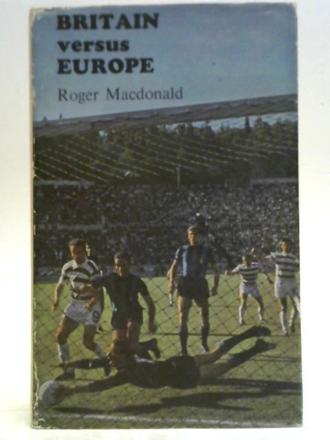 Britain Versus Europe By Roger Macdonald