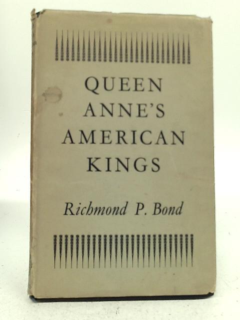 Queen Anne's American Kings By Richmond Pugh Bond