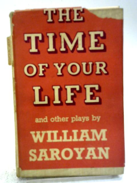 The Time Of Your Life And Two Other Plays By William Saroyan