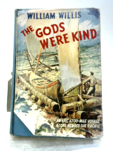 The Gods Were Kind: An Epic 6700 Mile Voyage Alone Across the Pacific By William Willis