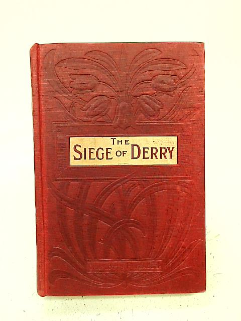 The Siege of Derry. A Tale of the Revolution of 1688 By Charlotte Elizabeth