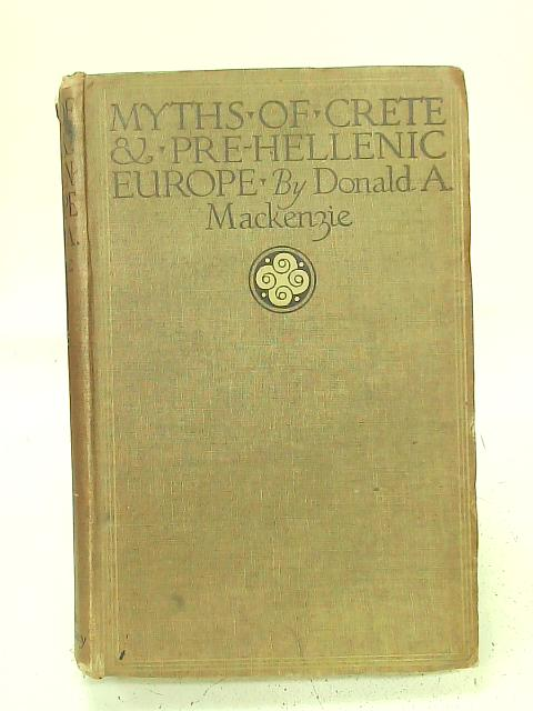 Myths of Crete & Pre-Hellenic Europe By Donald A. Mackenzie