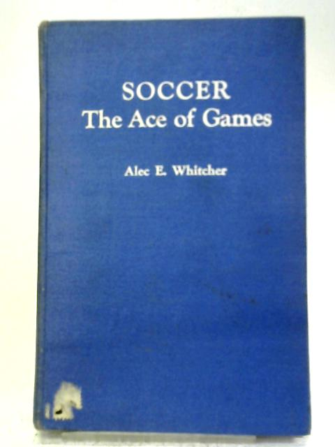 An Intimate Talk on Soccer - The Ace of Games By Alec. E. Whitcher