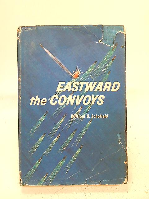 Eastward The Convoys By W. G. Schofield