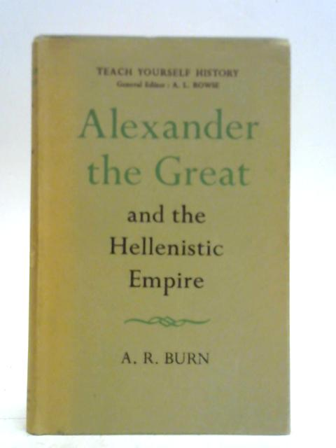 Alexander the Great and the Hellenistic Empire (Teach yourself history library) By A. R. Burn