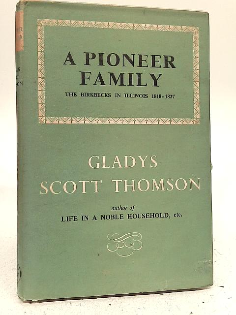 A Pioneer Family. The Birkbecks in Illinois 1818-1827 By Gladys Scott Thomson