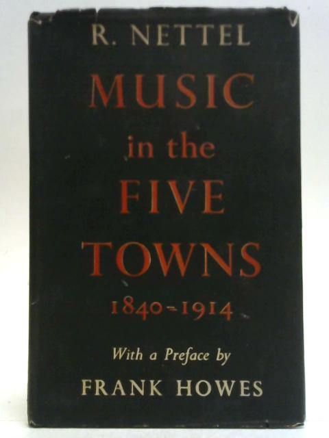 Music in the Five Towns 1840-1914. By R. Nettel