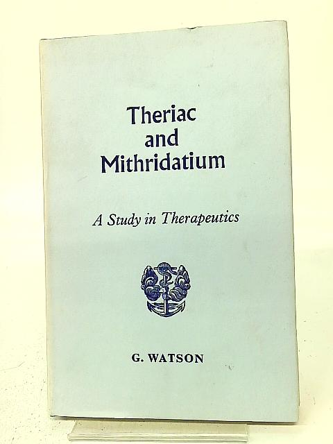 Theriac and Mithridatium (Historical Monograph) By Gilbert Watson