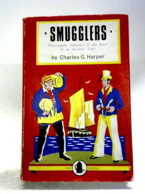 Smugglers Picturesque Chapters in the Story of an Ancient Craft By Charles G. Harper