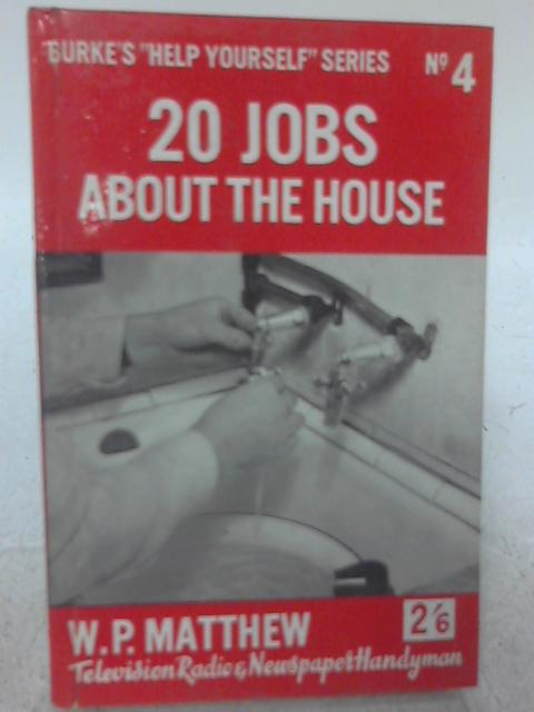 20 Jobs About The House (Burke's Help Yourself Series No. 4) By W. P. Matthew