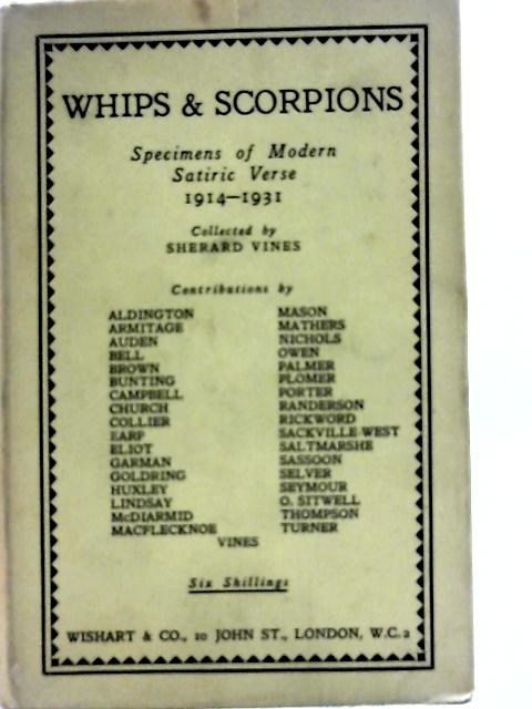 Whips & Scorpions: Specimens of Modern Satiric Verse 1914-1931 By Sherard Vines