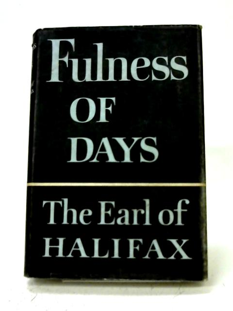 Fulness Of Days By Earl of Halifax