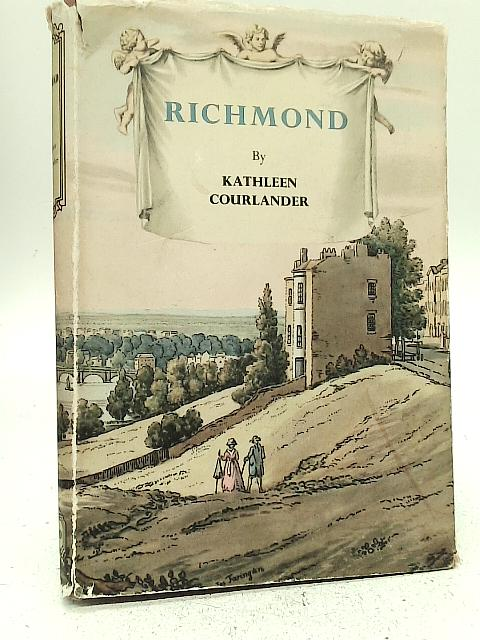 Richmond, From Kew Green to Ham Common By Kathleen Courlander