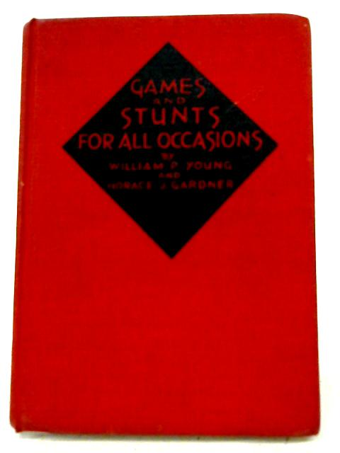 Games and Stunts for All Occasions By William P. Young, Horace J. Gardner