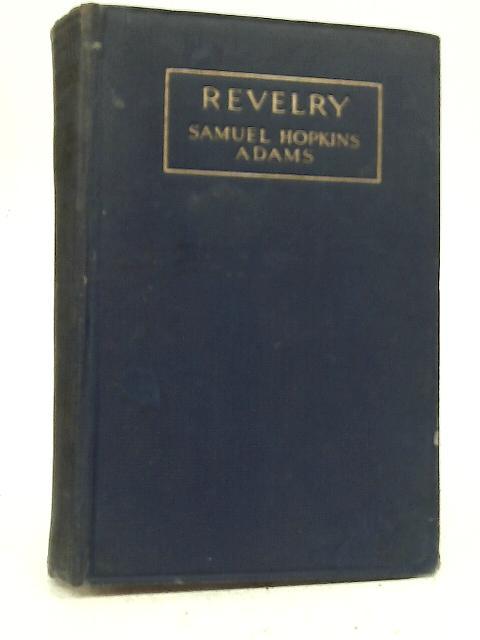 Revelry By Samuel Hopkins Adams