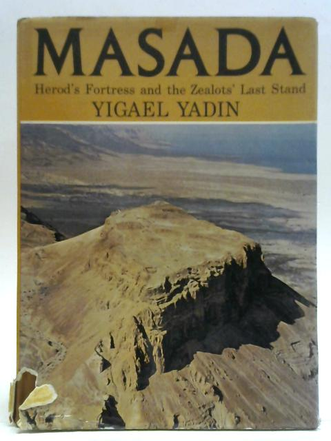 Masada. Herod's Fortress And The Zealots' Last Stand. By Yigael Yadin
