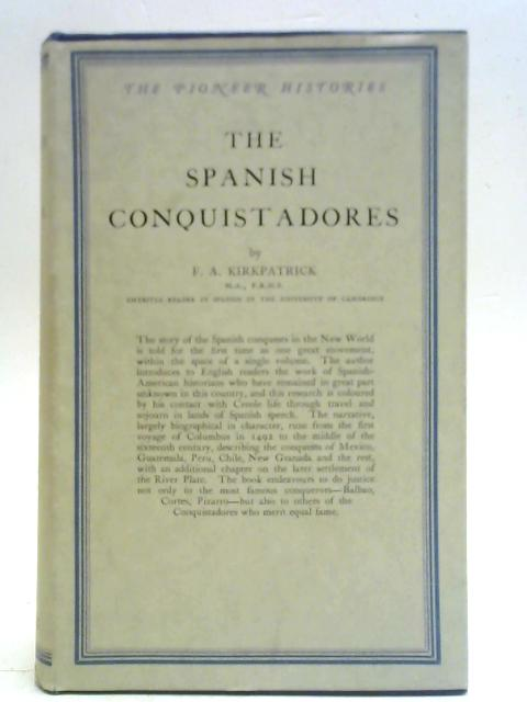 The Spanish Conquistadores By F. A. Kirkpatrick
