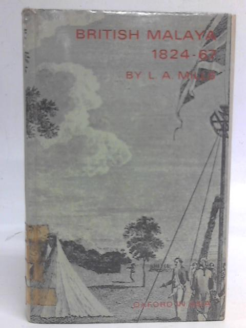 British Malaya 1824-67 By L. A. Mills