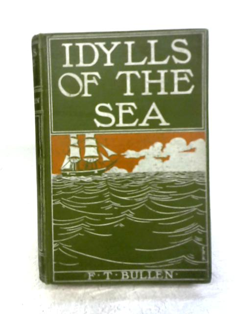Idylls of the sea: And other marine sketches By Frank Thomas Bullen