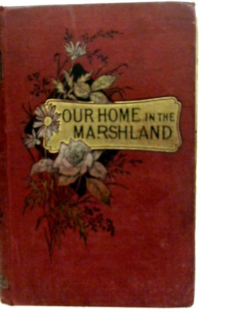 Our Home in the Marsh Land By E. L. F.