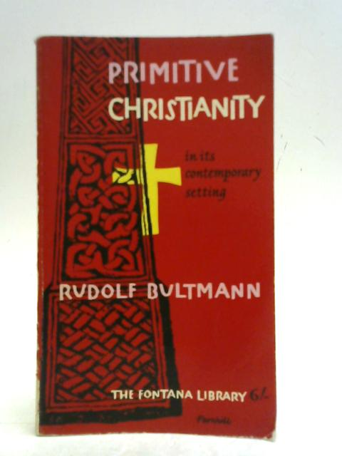 Primitive Christianity in its contemporary setting (Fontana library) By Rudolf Bultmann