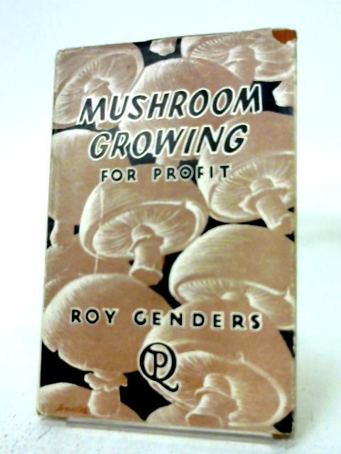 Mushroom Growing For Profit By Roy Genders