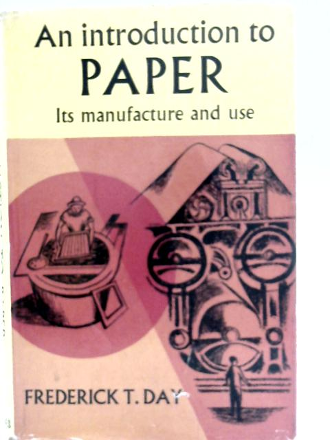 An Introduction to Paper: Its Manufacture and Use By Frederick T Day
