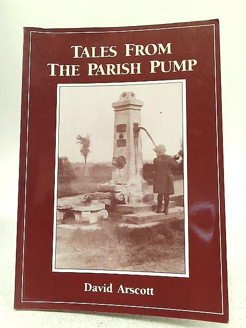 Tales From The Parish Pump By David Arscott