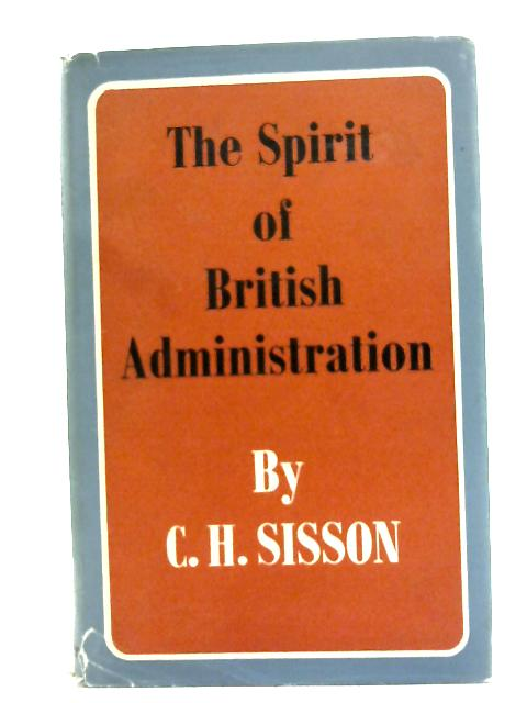 The Spirit of British Administration By C. H. Sisson