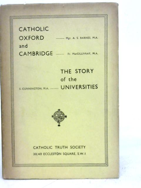 Catholic Oxford and Cambridge and the Story of the Universities By A.S Barnes et al