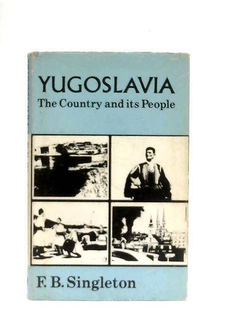 Yugoslavia, The Country and Its People (World Today) By Fred Singleton