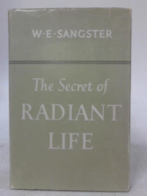 The Secret of Radiant Life By W. E. Sangster