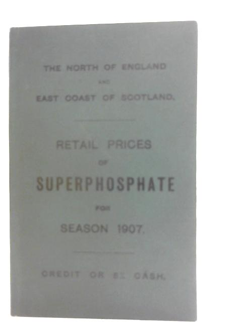 The North of England and East Coast of Scotland - Retain Prices of Superphosphate for Season 1907 By Unstated