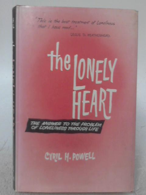The Lonely Heart. The Answer to the Problem of Loneliness Through Life By Cyril H. Powell