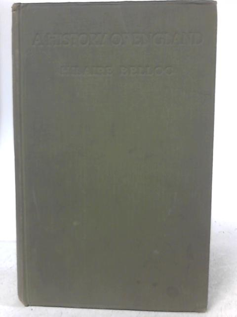 A History of England Vol 1 Pagan England, Catholic England: The Dark Ages BC 55 to AD 1066 By Hilaire Belloc